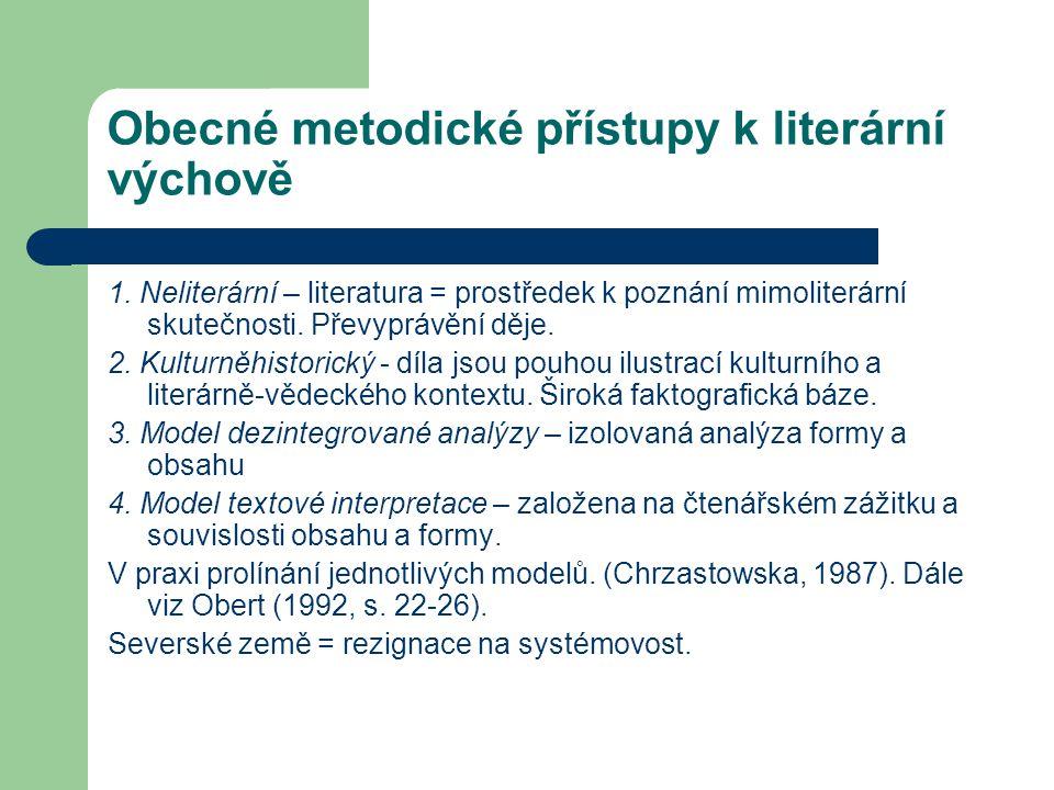 Obecné metodické přístupy k literární výchově 1. Neliterární – literatura = prostředek k poznání mimoliterární skutečnosti. Převyprávění děje. 2. Kult