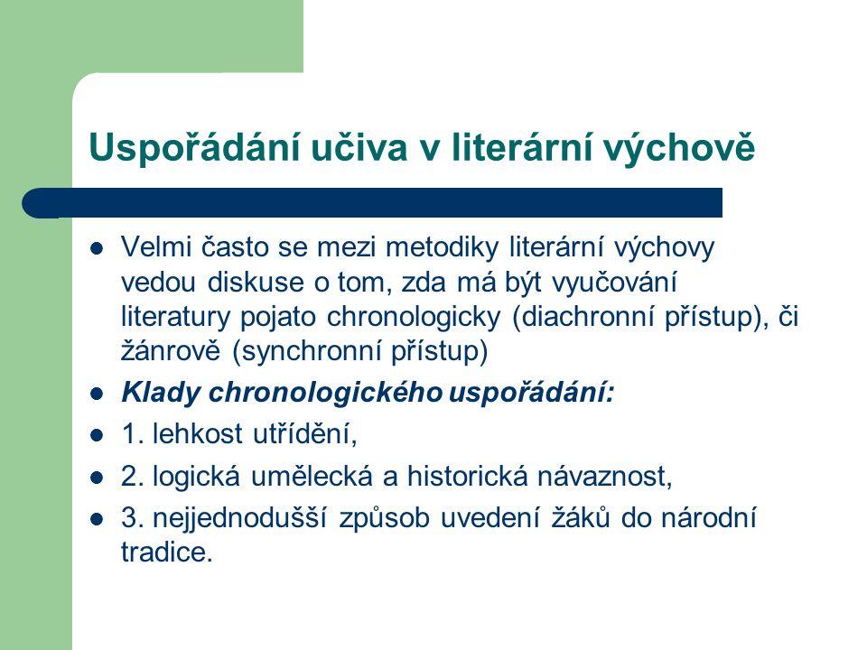 Uspořádání učiva v literární výchově Velmi často se mezi metodiky literární výchovy vedou diskuse o tom, zda má být vyučování literatury pojato chronologicky (diachronní přístup), či žánrově (synchronní přístup) Klady chronologického uspořádání: 1.
