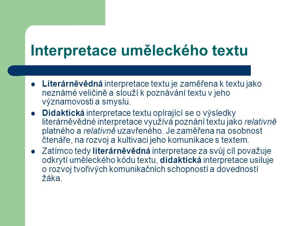 Interpretace uměleckého textu Literárněvědná interpretace textu je zaměřena k textu jako neznámé veličině a slouží k poznávání textu v jeho významovosti a smyslu.