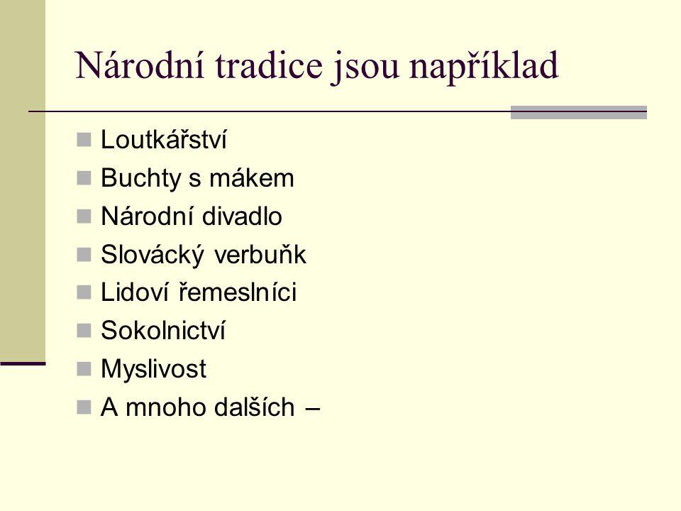 Národní tradice jsou například Loutkářství Buchty s mákem Národní divadlo Slovácký verbuňk Lidoví řemeslníci Sokolnictví Myslivost A mnoho dalších –