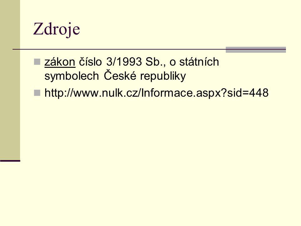 Zdroje zákon číslo 3/1993 Sb., o státních symbolech České republiky http://www.nulk.cz/Informace.aspx?sid=448