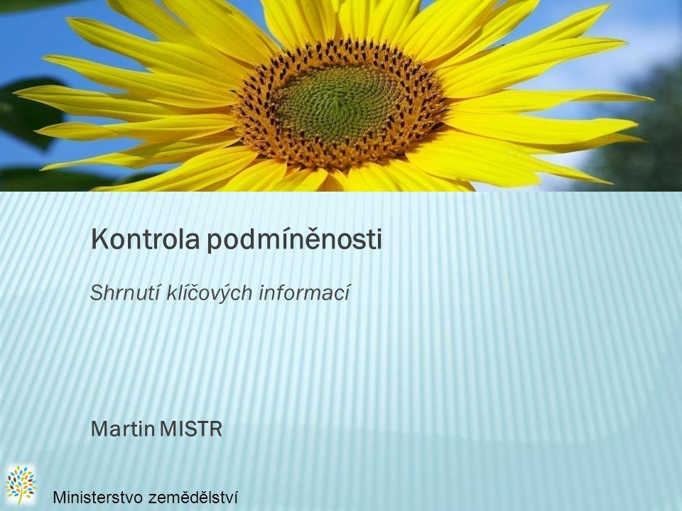 Kontrola podmíněnosti Shrnutí klíčových informací Martin MISTR Ministerstvo zemědělství
