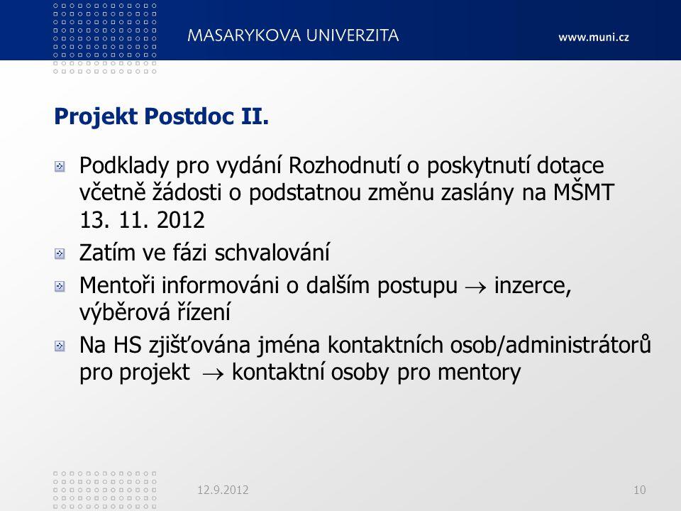 Projekt Postdoc II. Podklady pro vydání Rozhodnutí o poskytnutí dotace včetně žádosti o podstatnou změnu zaslány na MŠMT 13. 11. 2012 Zatím ve fázi sc
