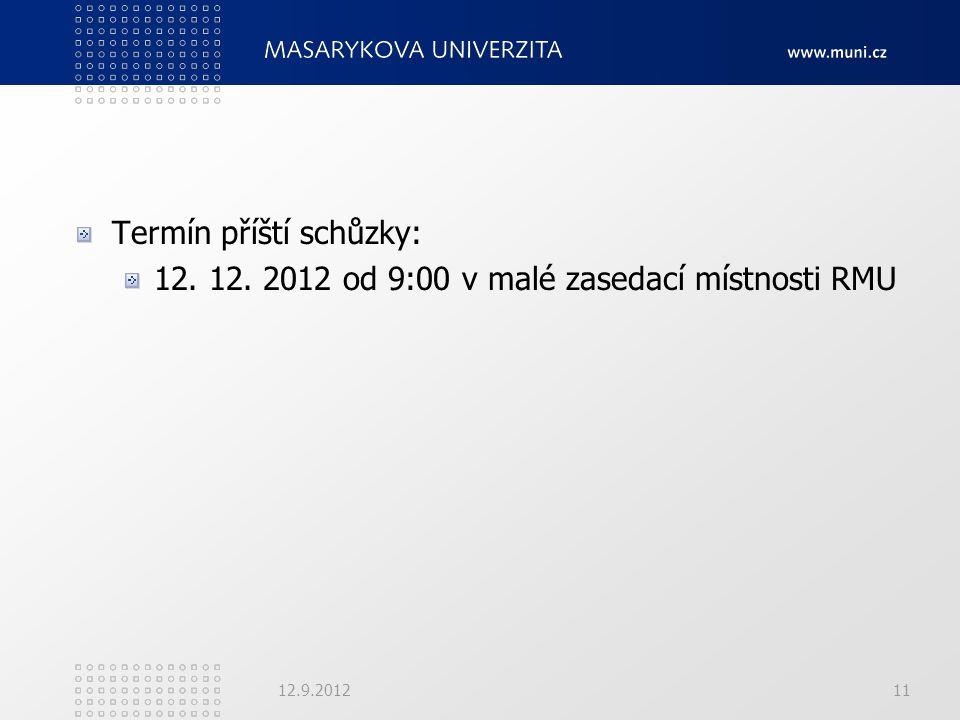 Termín příští schůzky: 12. 12. 2012 od 9:00 v malé zasedací místnosti RMU 12.9.201211