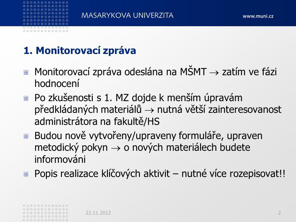 1. Monitorovací zpráva Monitorovací zpráva odeslána na MŠMT  zatím ve fázi hodnocení Po zkušenosti s 1. MZ dojde k menším úpravám předkládaných mater