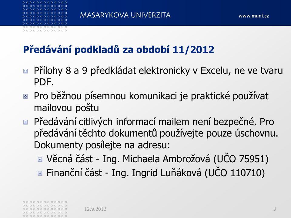 Předávání podkladů za období 11/2012 Přílohy 8 a 9 předkládat elektronicky v Excelu, ne ve tvaru PDF. Pro běžnou písemnou komunikaci je praktické použ
