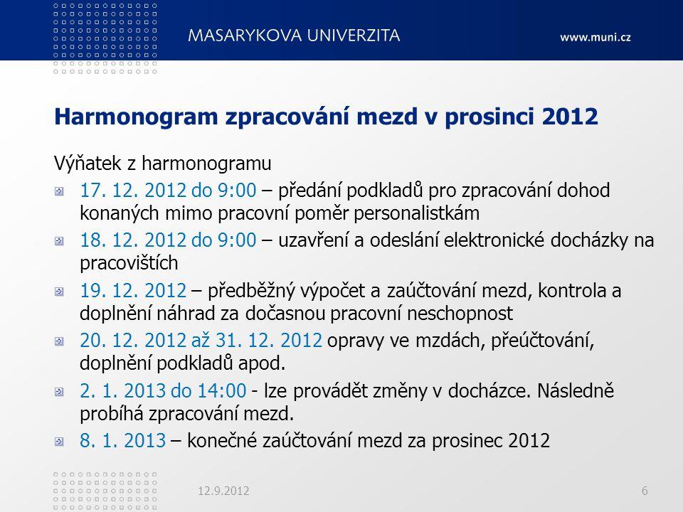 Harmonogram zpracování mezd v prosinci 2012 Výňatek z harmonogramu 17. 12. 2012 do 9:00 – předání podkladů pro zpracování dohod konaných mimo pracovní
