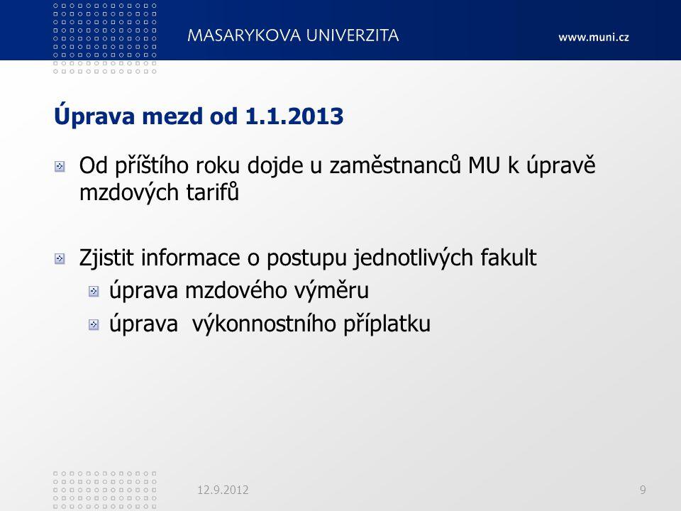 Úprava mezd od 1.1.2013 Od příštího roku dojde u zaměstnanců MU k úpravě mzdových tarifů Zjistit informace o postupu jednotlivých fakult úprava mzdové