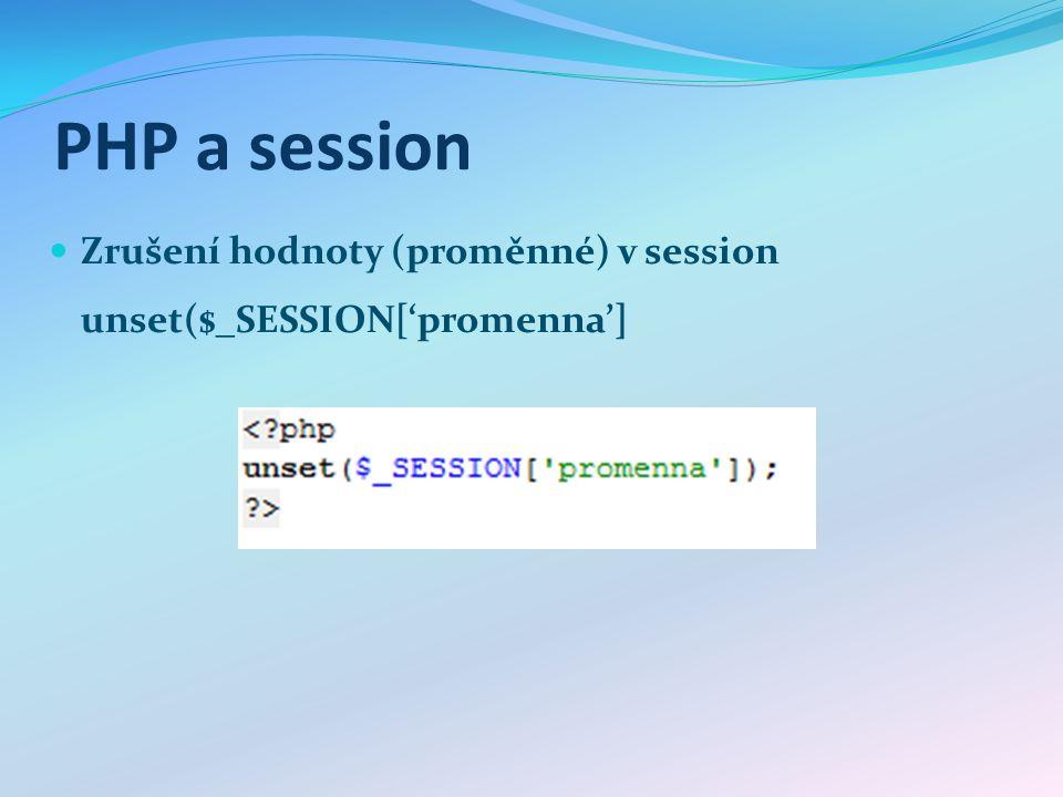 PHP a session Zrušení hodnoty (proměnné) v session unset($_SESSION['promenna']
