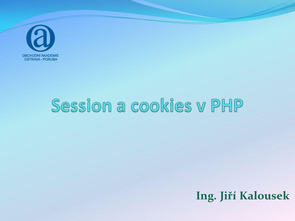 Předání hodnot v PHP Předávání informací mezi stránkami: cookies Session URL adresy