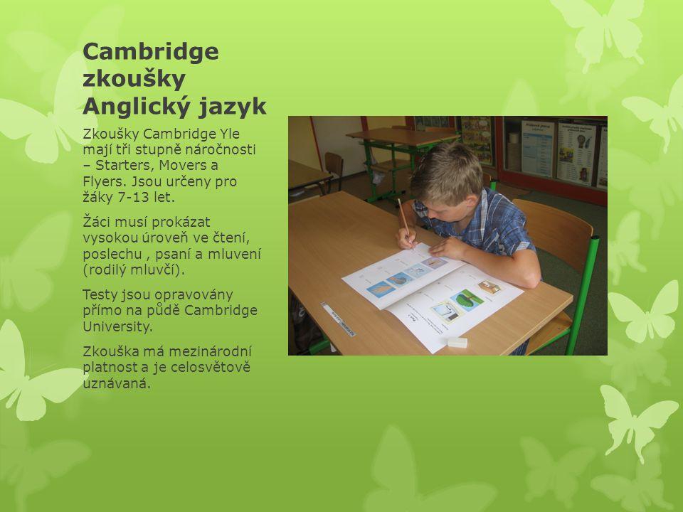 Cambridge zkoušky Anglický jazyk Zkoušky Cambridge Yle mají tři stupně náročnosti – Starters, Movers a Flyers.