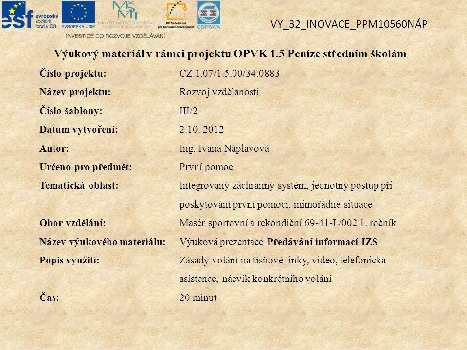 Výukový materiál v rámci projektu OPVK 1.5 Peníze středním školám Číslo projektu:CZ.1.07/1.5.00/34.0883 Název projektu:Rozvoj vzdělanosti Číslo šablony: III/2 Datum vytvoření:2.10.