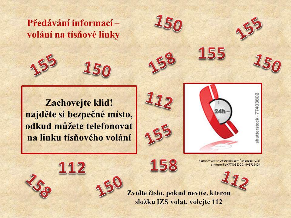 Předávání informací – volání na tísňové linky Zachovejte klid! najděte si bezpečné místo, odkud můžete telefonovat na linku tísňového volání http://ww