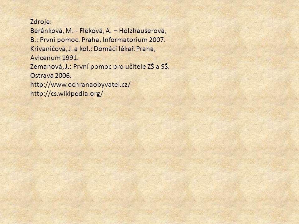 Zdroje: Beránková, M. - Fleková, A. – Holzhauserová, B.: První pomoc. Praha, Informatorium 2007. Krivaničová, J. a kol.: Domácí lékař. Praha, Avicenum