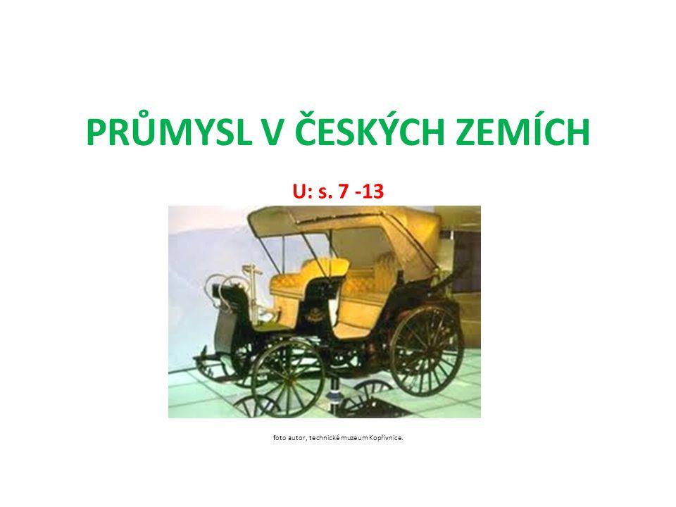 PRŮMYSL V ČESKÝCH ZEMÍCH U: s. 7 -13 foto autor, technické muzeum Kopřivnice.