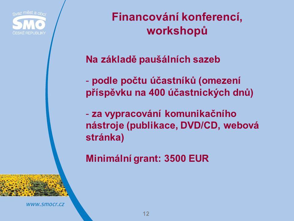 12 Financování konferencí, workshopů Na základě paušálních sazeb - podle počtu účastníků (omezení příspěvku na 400 účastnických dnů) - za vypracování komunikačního nástroje (publikace, DVD/CD, webová stránka) Minimální grant: 3500 EUR