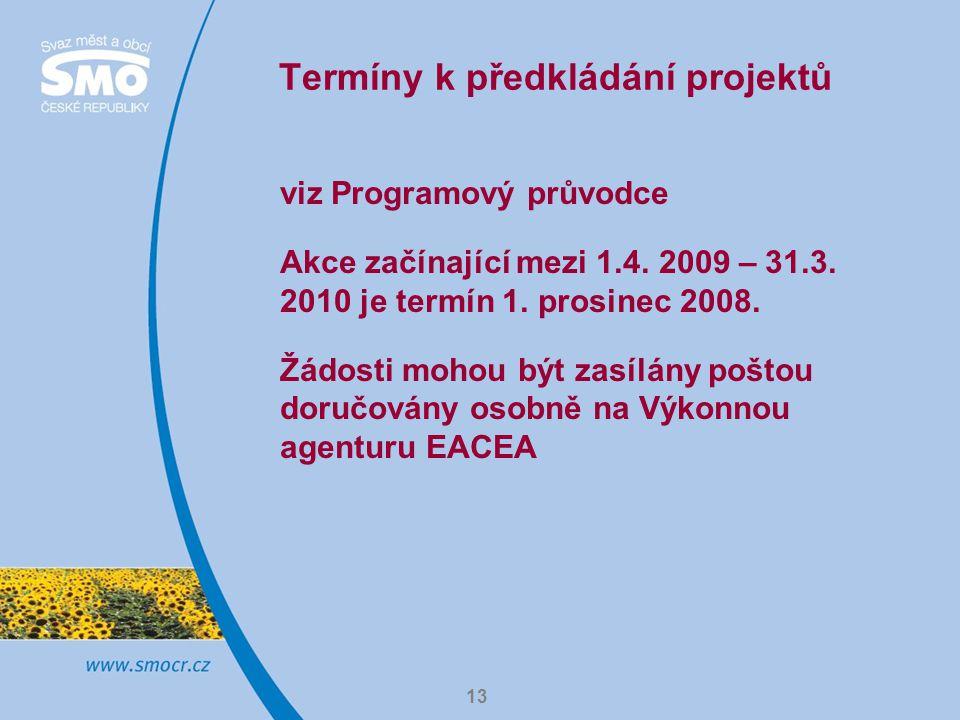 13 Termíny k předkládání projektů viz Programový průvodce Akce začínající mezi 1.4.