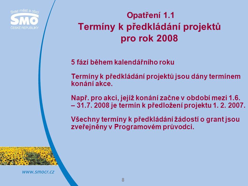 8 Opatření 1.1 Termíny k předkládání projektů pro rok 2008 5 fází během kalendářního roku Termíny k předkládání projektů jsou dány termínem konání akce.