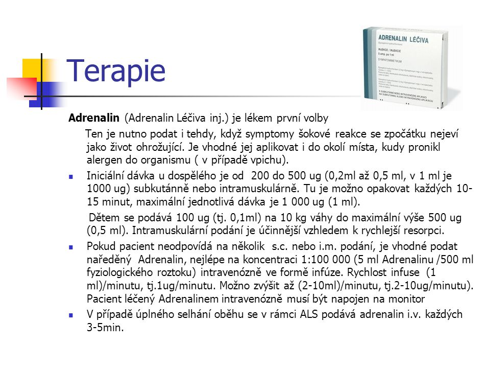 Terapie Adrenalin (Adrenalin Léčiva inj.) je lékem první volby Ten je nutno podat i tehdy, když symptomy šokové reakce se zpočátku nejeví jako život o