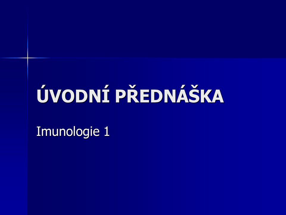 ÚVODNÍ PŘEDNÁŠKA Imunologie 1