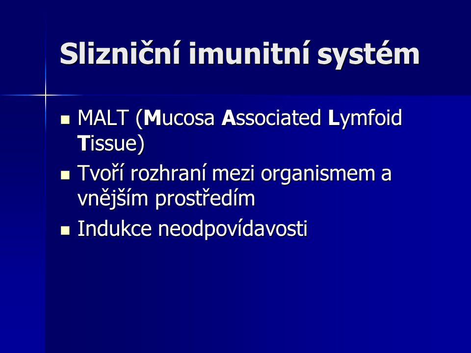 Slizniční imunitní systém MALT (Mucosa Associated Lymfoid Tissue) MALT (Mucosa Associated Lymfoid Tissue) Tvoří rozhraní mezi organismem a vnějším pro