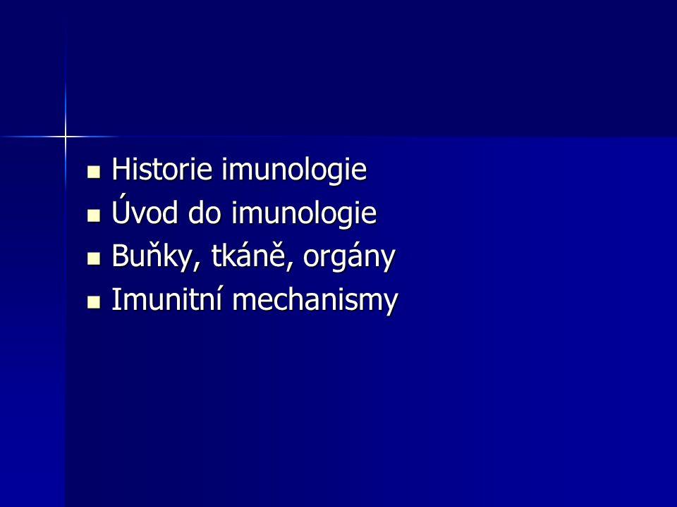 Historie imunologie Historie imunologie Úvod do imunologie Úvod do imunologie Buňky, tkáně, orgány Buňky, tkáně, orgány Imunitní mechanismy Imunitní m