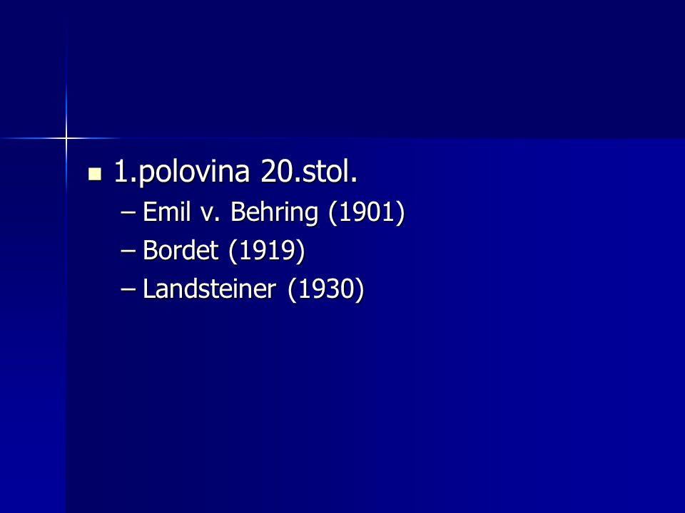 1.polovina 20.stol. 1.polovina 20.stol. –Emil v. Behring (1901) –Bordet (1919) –Landsteiner (1930)