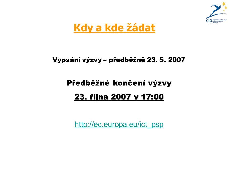 Kdy a kde žádat Vypsání výzvy – předběžně 23.5. 2007 Předběžné končení výzvy 23.