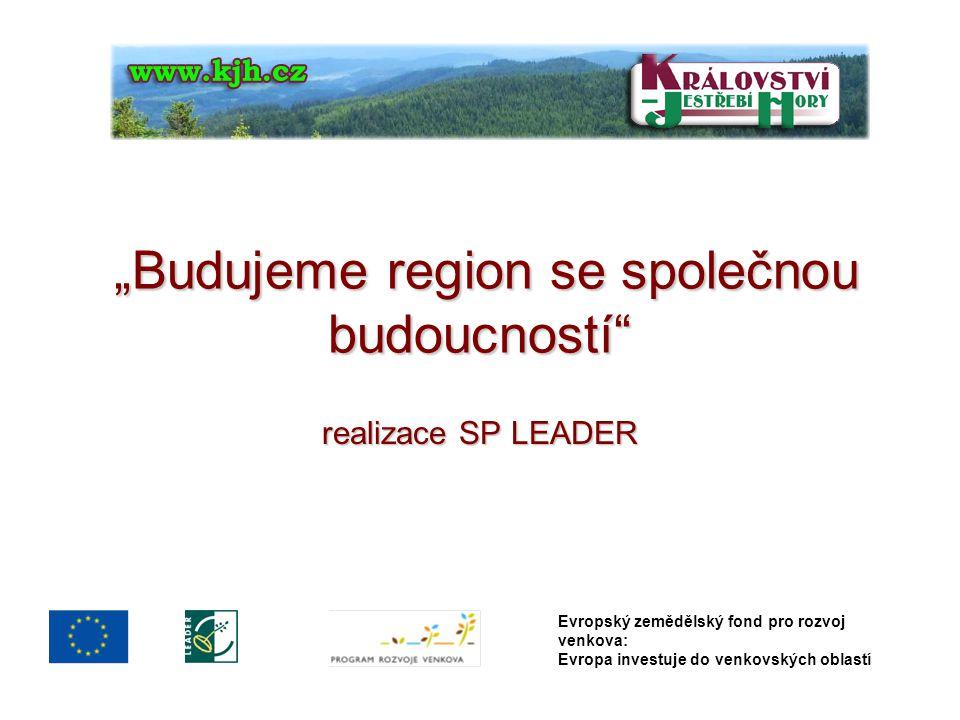 """""""Budujeme region se společnou budoucností """"Budujeme region se společnou budoucností realizace SP LEADER Evropský zemědělský fond pro rozvoj venkova: Evropa investuje do venkovských oblastí"""