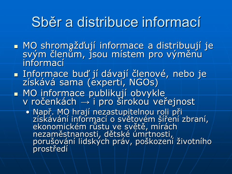Sběr a distribuce informací MO shromažďují informace a distribuují je svým členům, jsou místem pro výměnu informací MO shromažďují informace a distrib