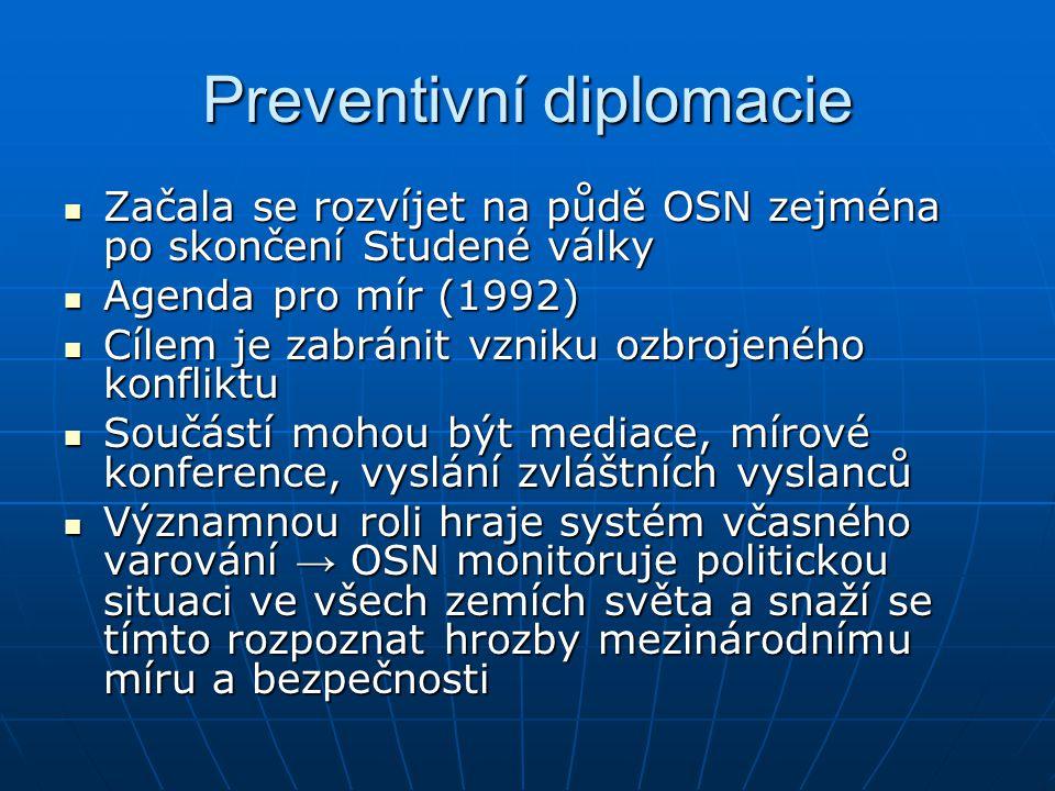 Preventivní diplomacie Začala se rozvíjet na půdě OSN zejména po skončení Studené války Začala se rozvíjet na půdě OSN zejména po skončení Studené vál