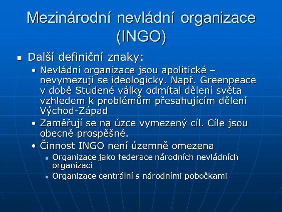 Mezinárodní nevládní organizace (INGO) Další definiční znaky: Další definiční znaky: Nevládní organizace jsou apolitické – nevymezují se ideologicky.