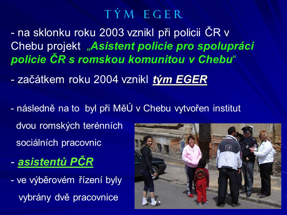 - následně na to byl při MěÚ v Chebu vytvořen institut dvou romských terénních sociálních pracovnic - asistentů PČR - ve výběrovém řízení byly vybrány