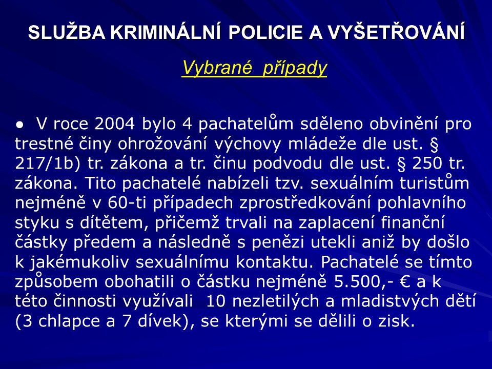 SLUŽBA KRIMINÁLNÍ POLICIE A VYŠETŘOVÁNÍ ● V roce 2004 bylo 4 pachatelům sděleno obvinění pro trestné činy ohrožování výchovy mládeže dle ust. § 217/1b