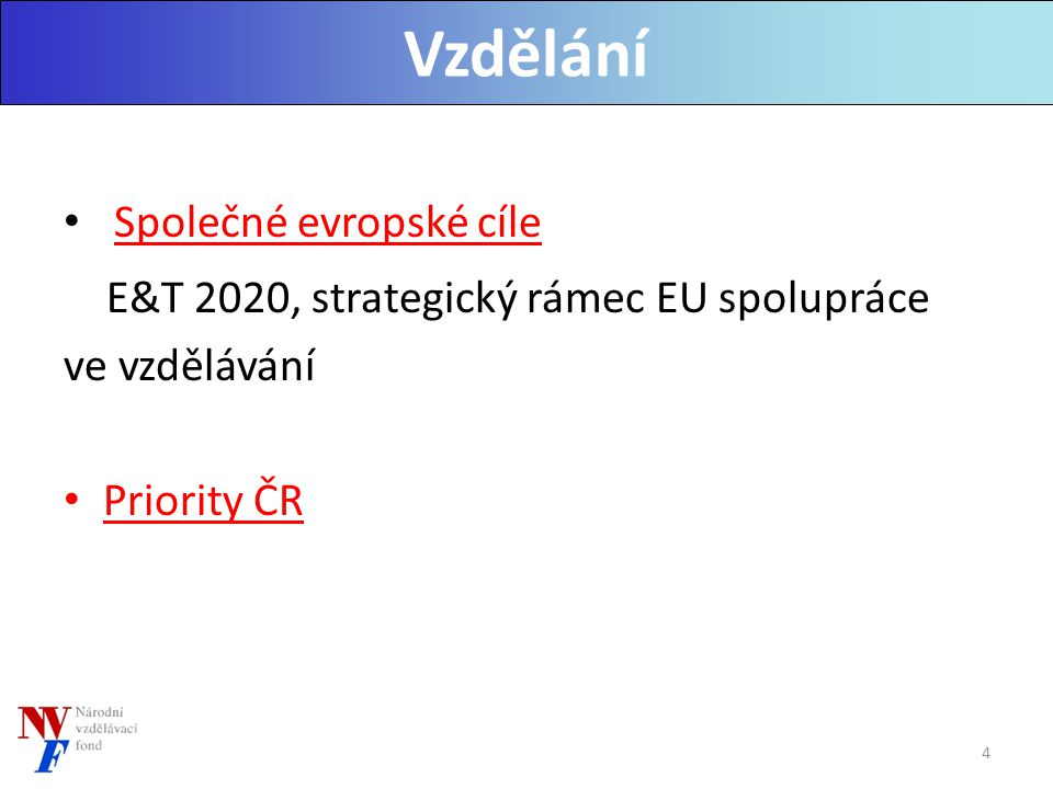 Společné evropské cíle E&T 2020, strategický rámec EU spolupráce ve vzdělávání Priority ČR Vzdělání 4