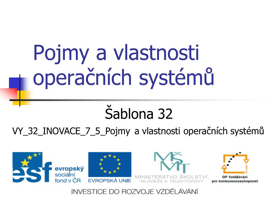 Pojmy a vlastnosti operačních systémů Šablona 32 VY_32_INOVACE_7_5_Pojmy a vlastnosti operačních systémů