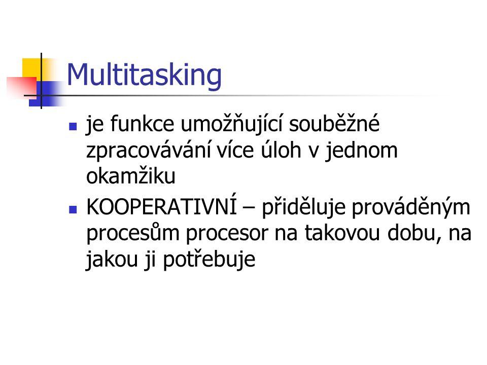 Multitasking je funkce umožňující souběžné zpracovávání více úloh v jednom okamžiku KOOPERATIVNÍ – přiděluje prováděným procesům procesor na takovou dobu, na jakou ji potřebuje