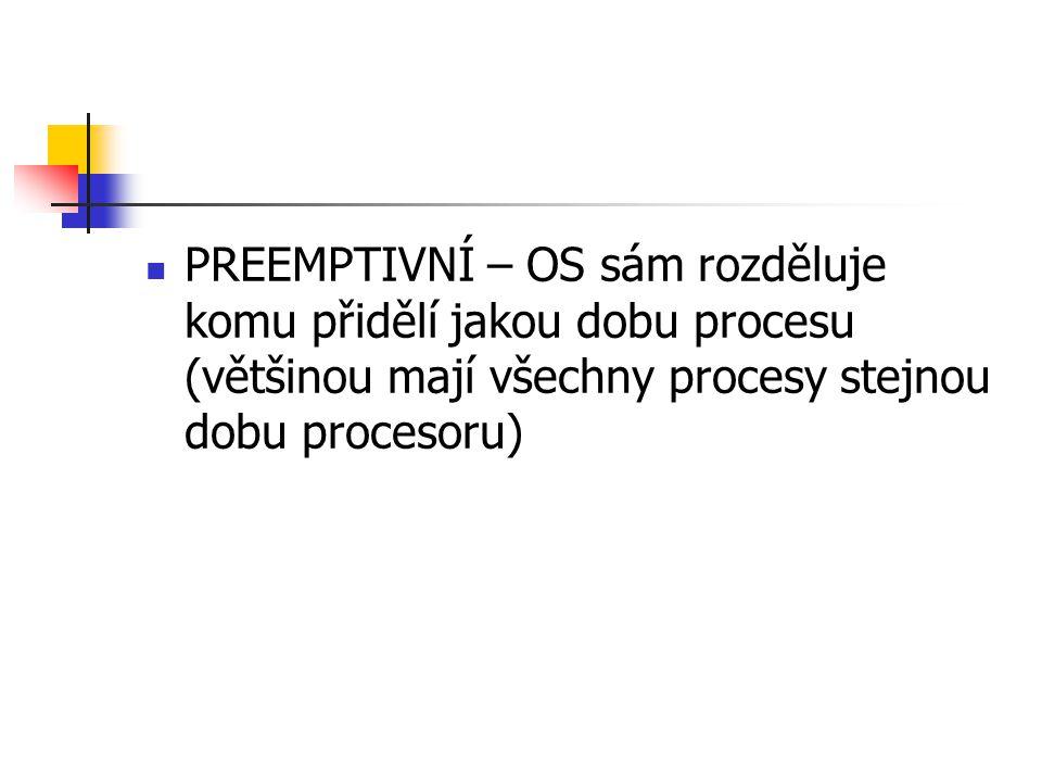 PREEMPTIVNÍ – OS sám rozděluje komu přidělí jakou dobu procesu (většinou mají všechny procesy stejnou dobu procesoru)