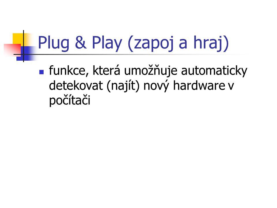 Plug & Play (zapoj a hraj) funkce, která umožňuje automaticky detekovat (najít) nový hardware v počítači