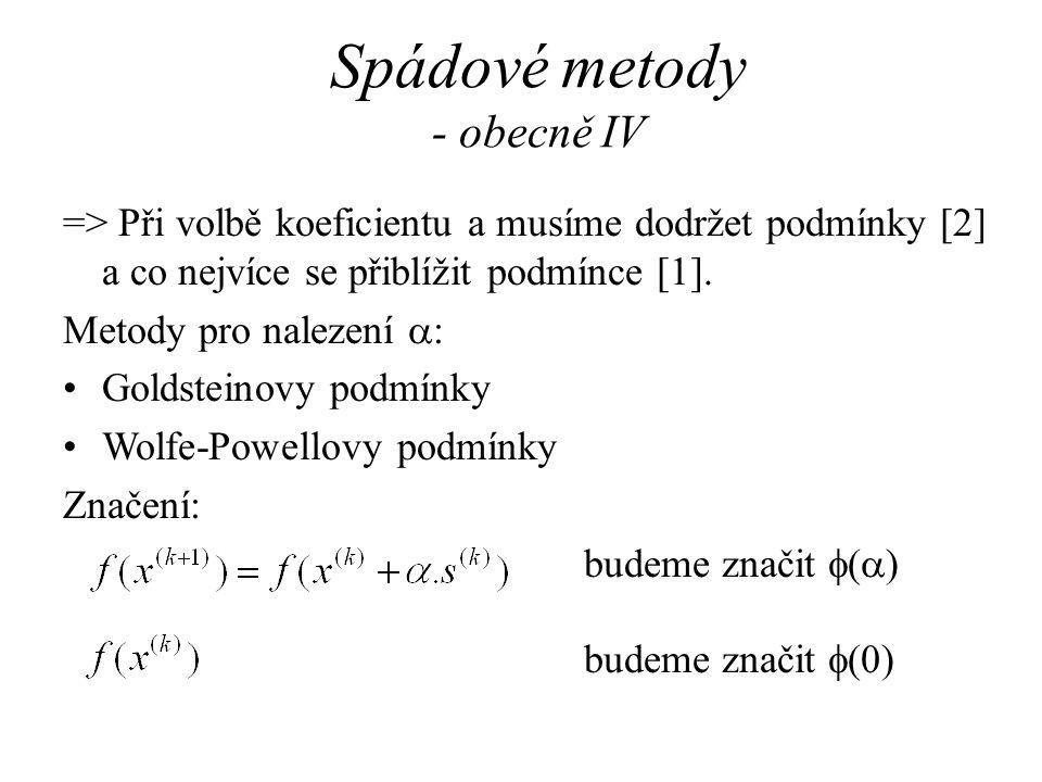 Spádové metody - obecně IV => Při volbě koeficientu a musíme dodržet podmínky [2] a co nejvíce se přiblížit podmínce [1]. Metody pro nalezení  : Gold