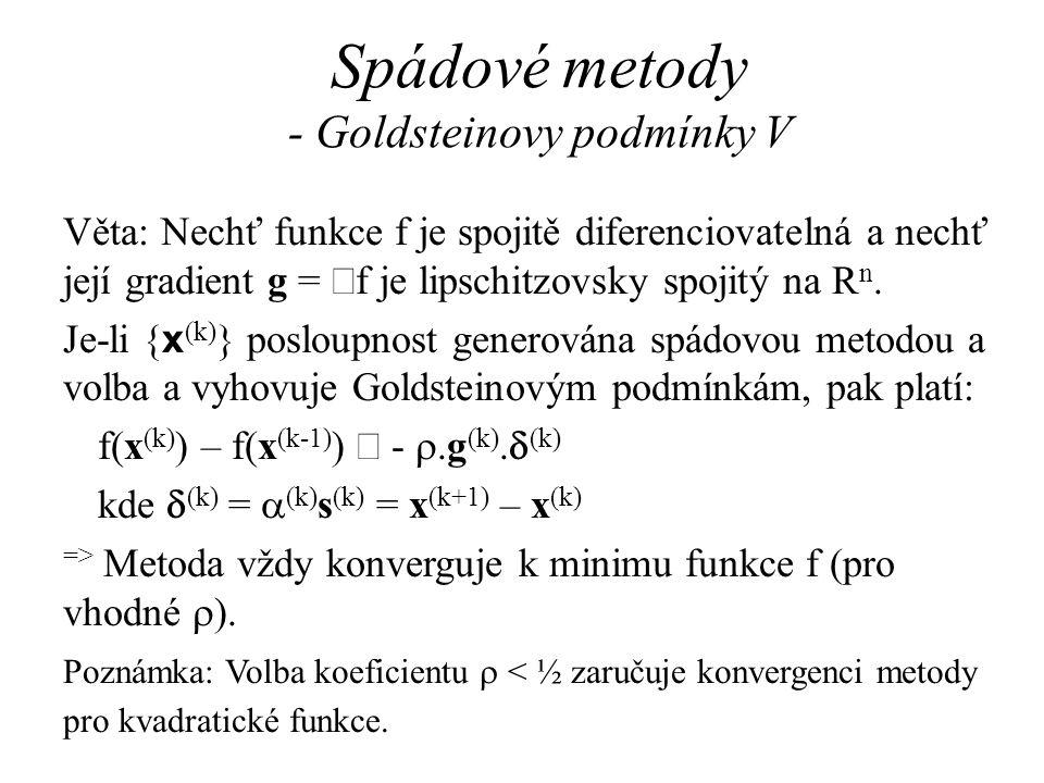 Spádové metody - Goldsteinovy podmínky V Věta: Nechť funkce f je spojitě diferenciovatelná a nechť její gradient g =  f je lipschitzovsky spojitý na