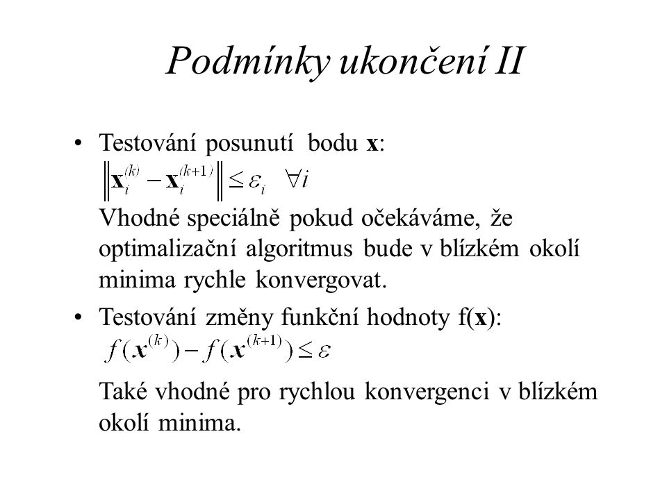 Podmínky ukončení II Testování posunutí bodu x: Vhodné speciálně pokud očekáváme, že optimalizační algoritmus bude v blízkém okolí minima rychle konve