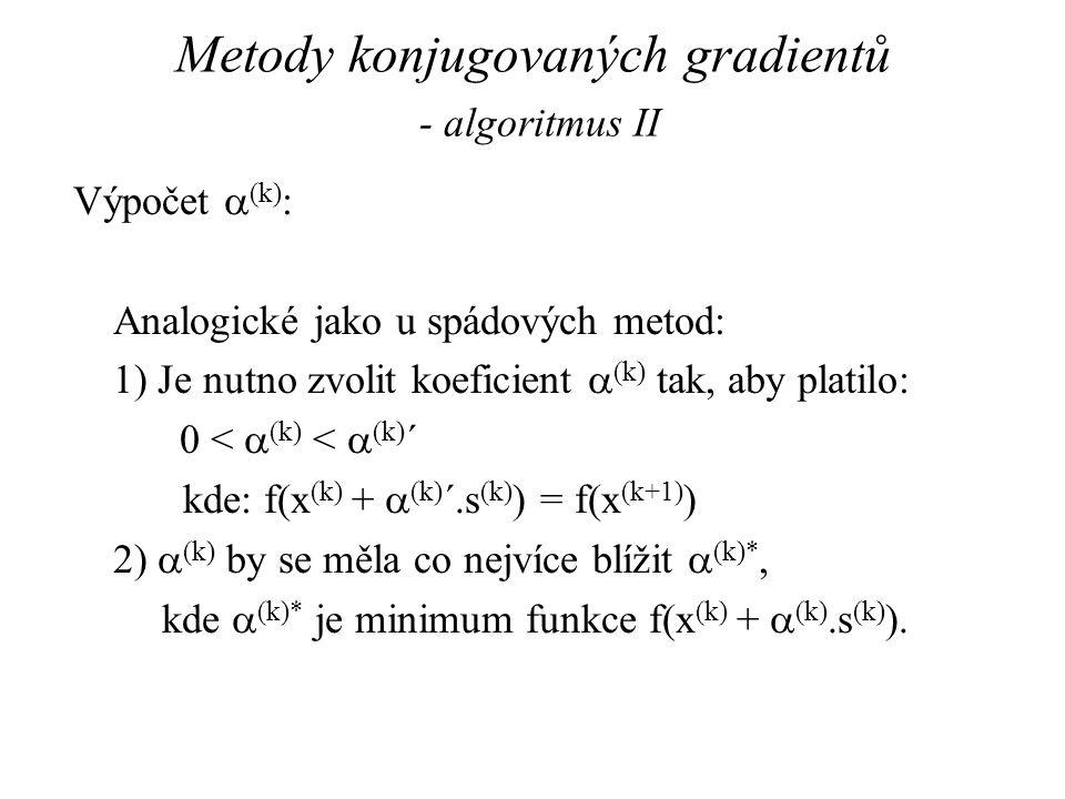 Metody konjugovaných gradientů - algoritmus II Výpočet  (k) : Analogické jako u spádových metod: 1) Je nutno zvolit koeficient  (k) tak, aby platilo