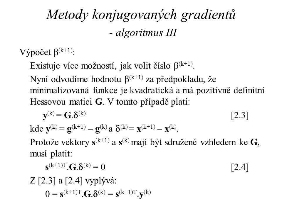 Metody konjugovaných gradientů - algoritmus III Výpočet  (k+1) : Existuje více možností, jak volit číslo  (k+1). Nyní odvodíme hodnotu  (k+1) za př