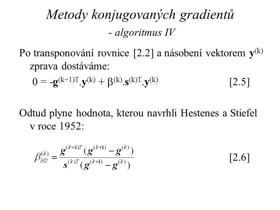Metody konjugovaných gradientů - algoritmus IV Po transponování rovnice [2.2] a násobení vektorem y (k) zprava dostáváme: 0 = -g (k+1)T.y (k) +  (k).