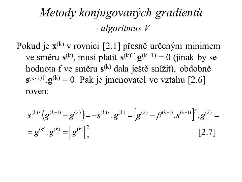Metody konjugovaných gradientů - algoritmus V Pokud je x (k) v rovnici [2.1] přesně určeným minimem ve směru s (k), musí platit s (k)T.g (k+1) = 0 (ji