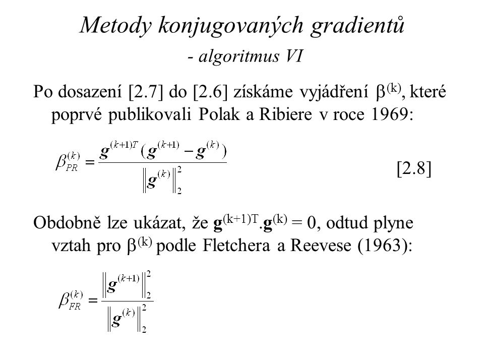 Metody konjugovaných gradientů - algoritmus VI Po dosazení [2.7] do [2.6] získáme vyjádření  (k), které poprvé publikovali Polak a Ribiere v roce 196