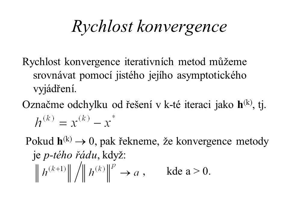 Rychlost konvergence Rychlost konvergence iterativních metod můžeme srovnávat pomocí jistého jejího asymptotického vyjádření. Označme odchylku od řeše