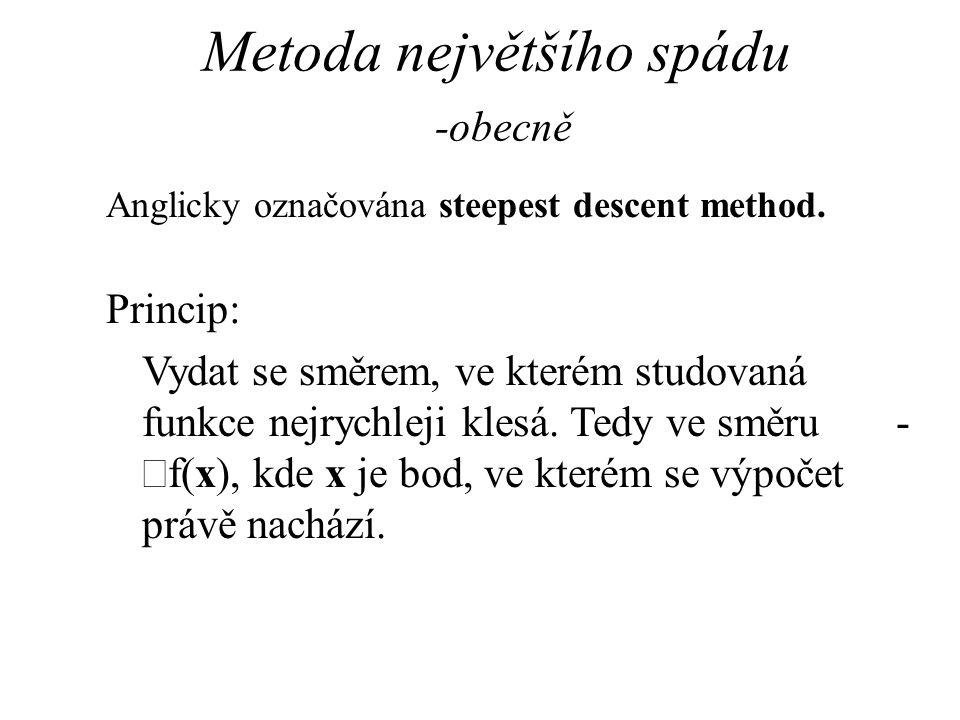 Metoda největšího spádu -obecně Anglicky označována steepest descent method. Princip: Vydat se směrem, ve kterém studovaná funkce nejrychleji klesá. T