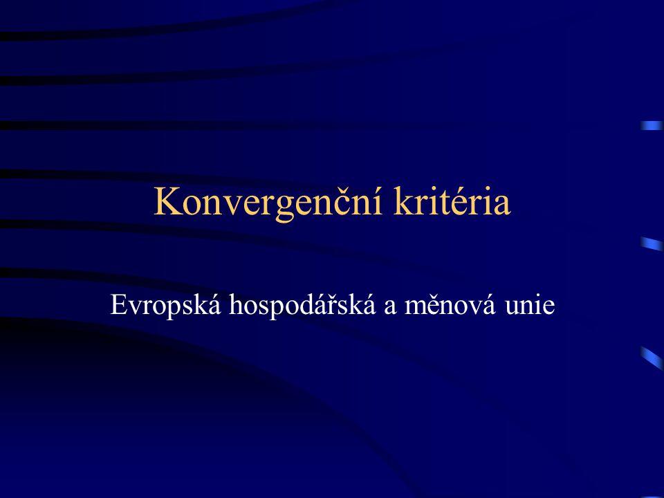 Konvergenční kritéria Evropská hospodářská a měnová unie